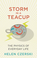 Storm in a Teacup: The Physics of Everyday Life cover